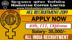 Hindustan Copper Limited Recruitment 2019 – 2020 Attendant Cum Junior Technician Trainee & Operator Cum Junior Technician Trainee